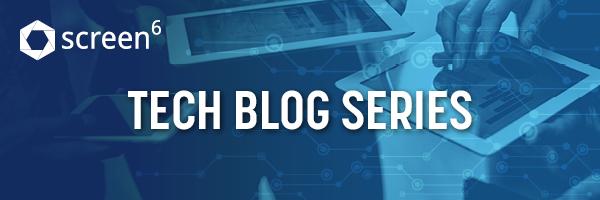 Screen6 Tech Blog Series